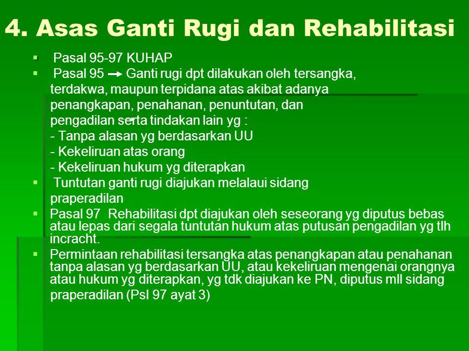 4. Asas Ganti Rugi dan Rehabilitasi   Pasal 95-97 KUHAP   Pasal 95 Ganti rugi dpt dilakukan oleh tersangka, terdakwa, maupun terpidana atas akibat