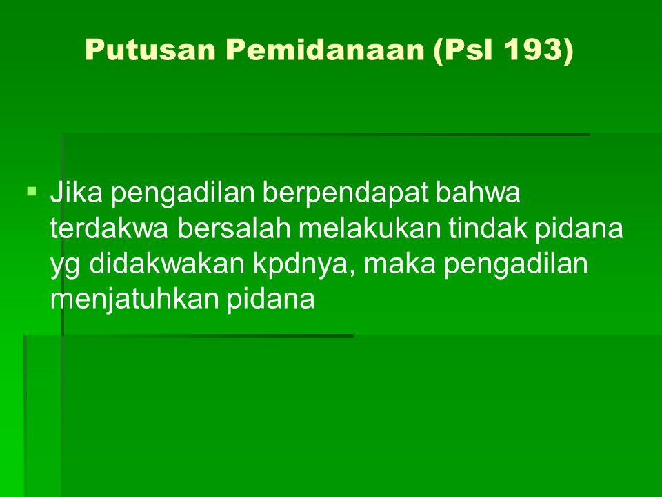 Putusan Pemidanaan (Psl 193)   Jika pengadilan berpendapat bahwa terdakwa bersalah melakukan tindak pidana yg didakwakan kpdnya, maka pengadilan men