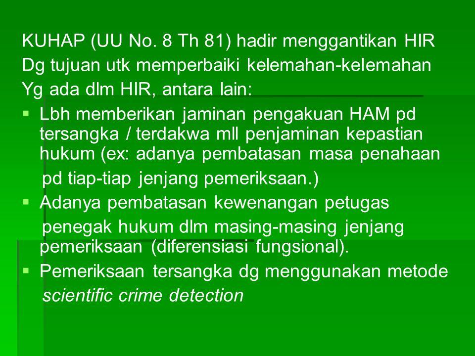 KUHAP (UU No. 8 Th 81) hadir menggantikan HIR Dg tujuan utk memperbaiki kelemahan-kelemahan Yg ada dlm HIR, antara lain:   Lbh memberikan jaminan pe
