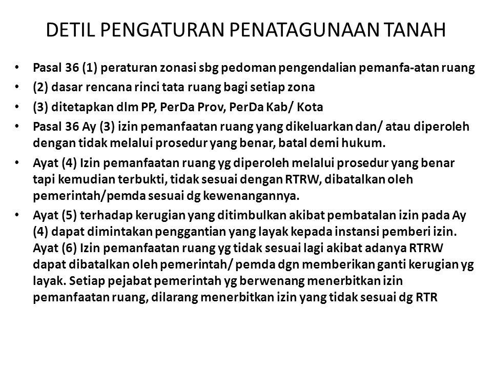 PERATURAN TERKAIT PENGENDALIAN PENGUASAAN & PEMANFAATAN TANAH UU No.29 Th 1956 Perat & Tindk Tanah Perkeb UU No.51/Prp/1960 Larangan PemK Tnh Tanpa Izin UU No.56/Prp/1960 Penetapan Luas Tnh Pertanian UU No.20 Th 1961 Pencabutan Hak Atas Tanah UU No.32 Th 2009 Perlindungan & Pengelolaan Lingkungan Hidup UU No.26 Th 2007 Penataan Ruang PP No.11 Th 2010 Penertiban & Pendayagunaan Tanah Terlantar PP No.16 Th 2004 Penatagunaan Tanah Peraturan Kepala BPN No.4 Th 1991 Konsolidasi Tanah Peraturan Kepala BPN No.3 Th 1998 Pemanfaatan Tnh Kosong Peraturan Kepala BPN No.2 Th 1999 Izin Lokasi Peraturan Daerah No.2 Th 2006 Rencana Tata Ruang Wilayah Prov Jawa Timur