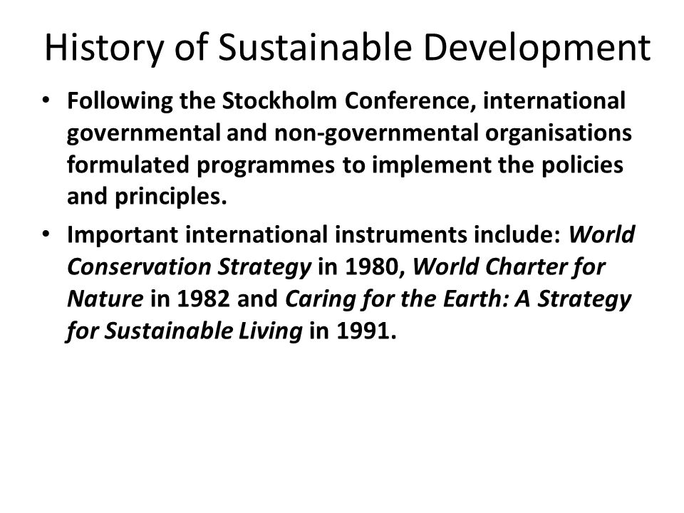 History of Sustainable Development In 1972, 113 nations gathered in Stockholm to address growing concerns about the undesirable environmental effects