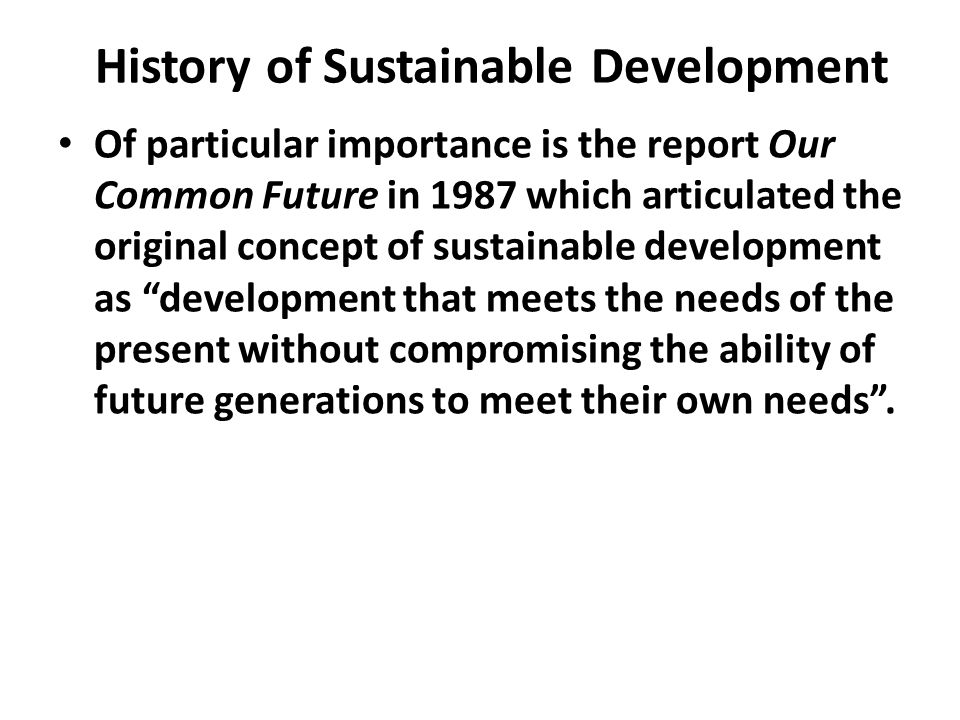 History of Sustainable Development Following the Stockholm Conference, international governmental and non-governmental organisations formulated progra
