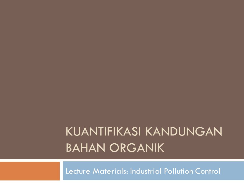 KUANTIFIKASI KANDUNGAN BAHAN ORGANIK Lecture Materials: Industrial Pollution Control
