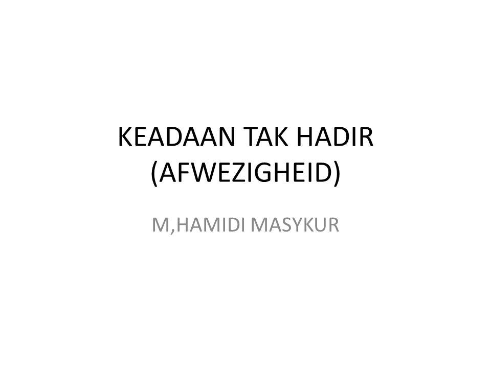 KEADAAN TAK HADIR (AFWEZIGHEID) M,HAMIDI MASYKUR