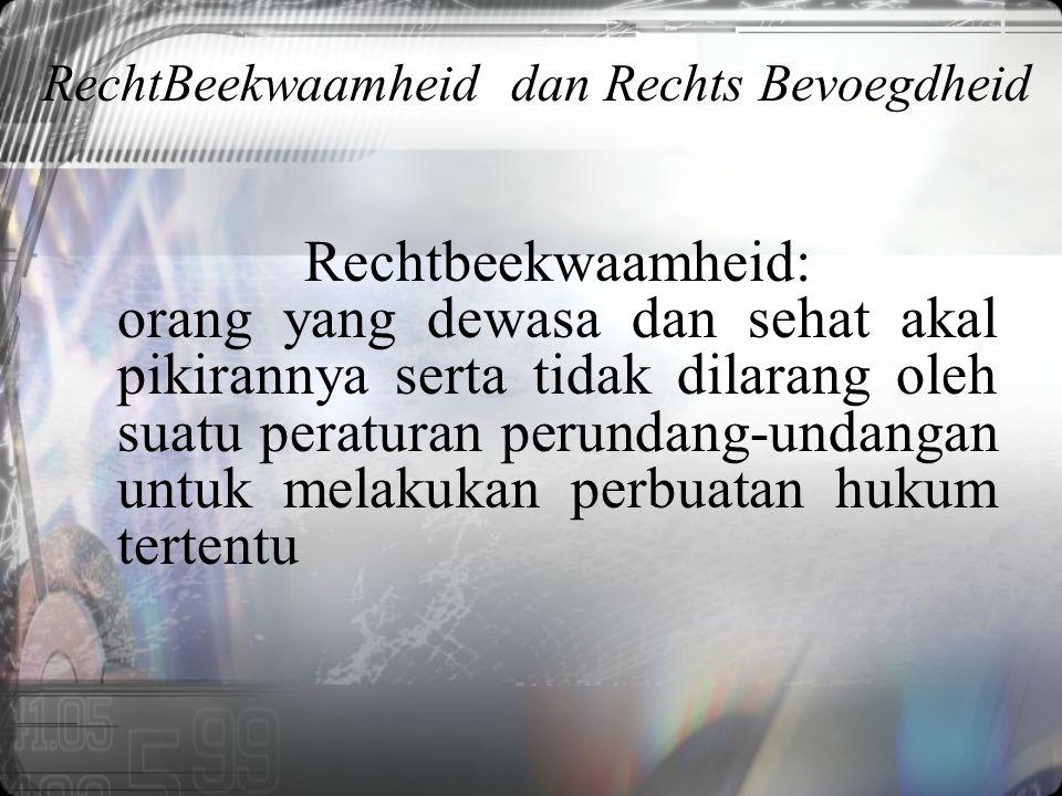 Rechtbeekwaamheid: orang yang dewasa dan sehat akal pikirannya serta tidak dilarang oleh suatu peraturan perundang-undangan untuk melakukan perbuatan hukum tertentu RechtBeekwaamheid dan Rechts Bevoegdheid