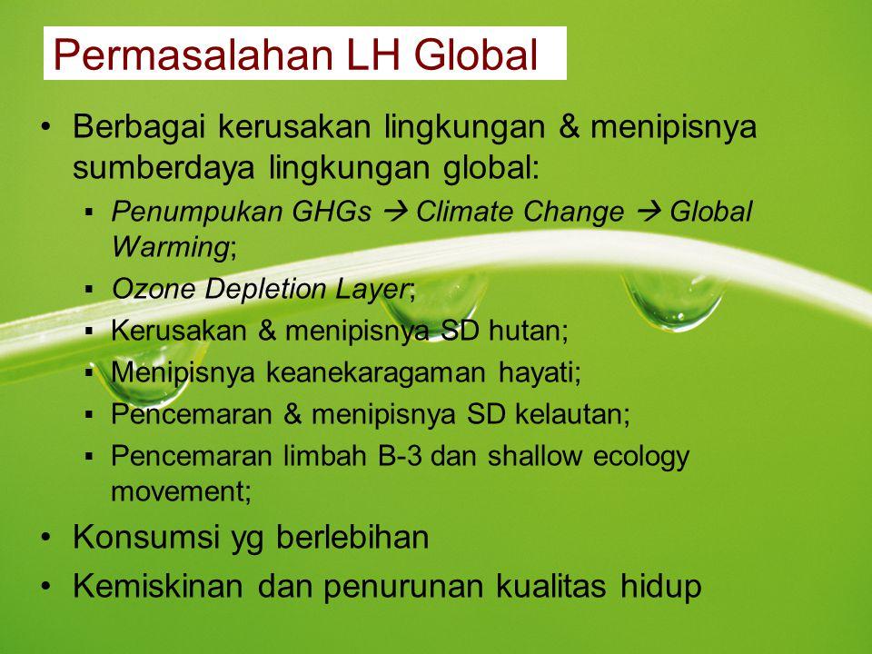 Permasalahan LH Global Berbagai kerusakan lingkungan & menipisnya sumberdaya lingkungan global:  Penumpukan GHGs  Climate Change  Global Warming; 