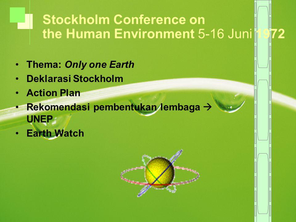 Thema: Only one Earth Deklarasi Stockholm Action Plan Rekomendasi pembentukan lembaga  UNEP Earth Watch Stockholm Conference on the Human Environment