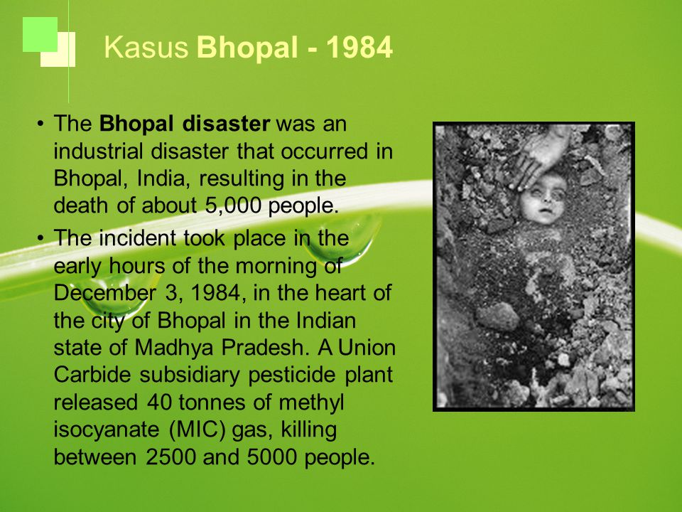 The Bhopal disaster was an industrial disaster that occurred in Bhopal, India, resulting in the death of about 5,000 people.