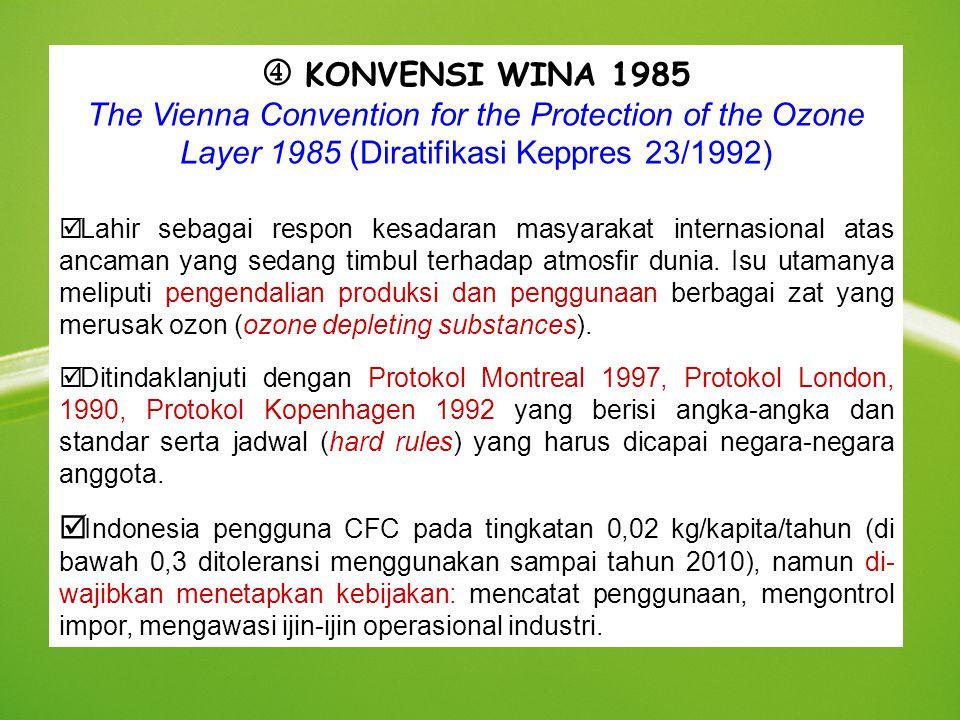  KONVENSI WINA 1985 The Vienna Convention for the Protection of the Ozone Layer 1985 (Diratifikasi Keppres 23/1992) þ Lahir sebagai respon kesadaran