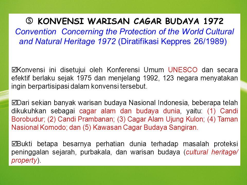 KONVENSI WARISAN CAGAR BUDAYA 1972 Convention Concerning the Protection of the World Cultural and Natural Heritage 1972 (Diratifikasi Keppres 26/1989)) þ Konvensi ini disetujui oleh Konferensi Umum UNESCO dan secara efektif berlaku sejak 1975 dan menjelang 1992, 123 negara menyatakan ingin berpartisipasi dalam konvensi tersebut.