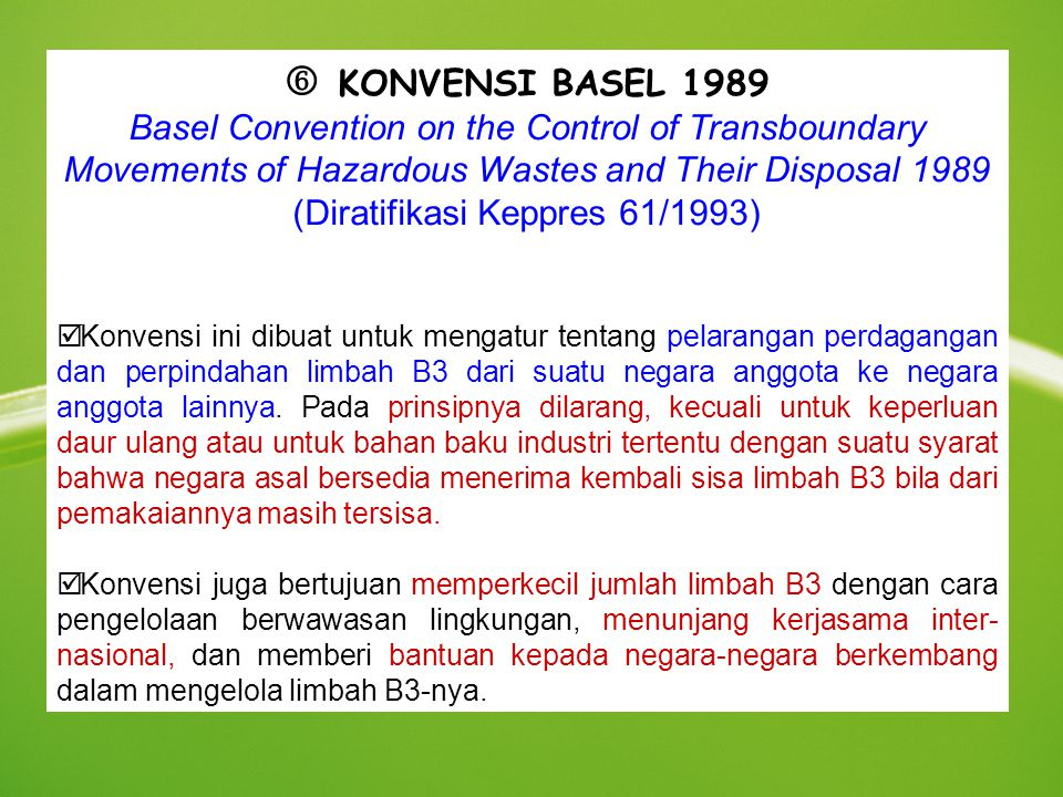  KONVENSI BASEL 1989 Basel Convention on the Control of Transboundary Movements of Hazardous Wastes and Their Disposal 1989 (Diratifikasi Keppres 61/