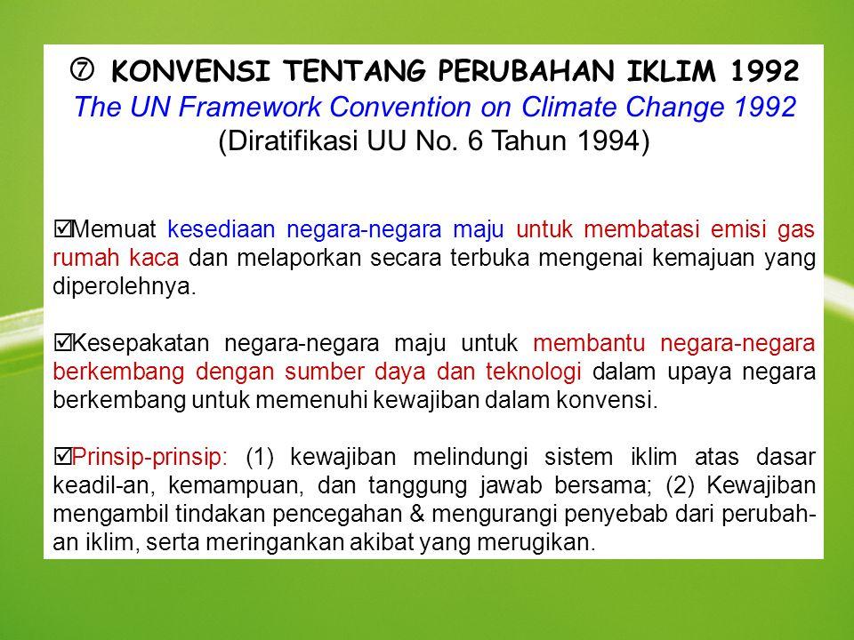  KONVENSI TENTANG PERUBAHAN IKLIM 1992 The UN Framework Convention on Climate Change 1992 (Diratifikasi UU No. 6 Tahun 1994) þ Memuat kesediaan negar