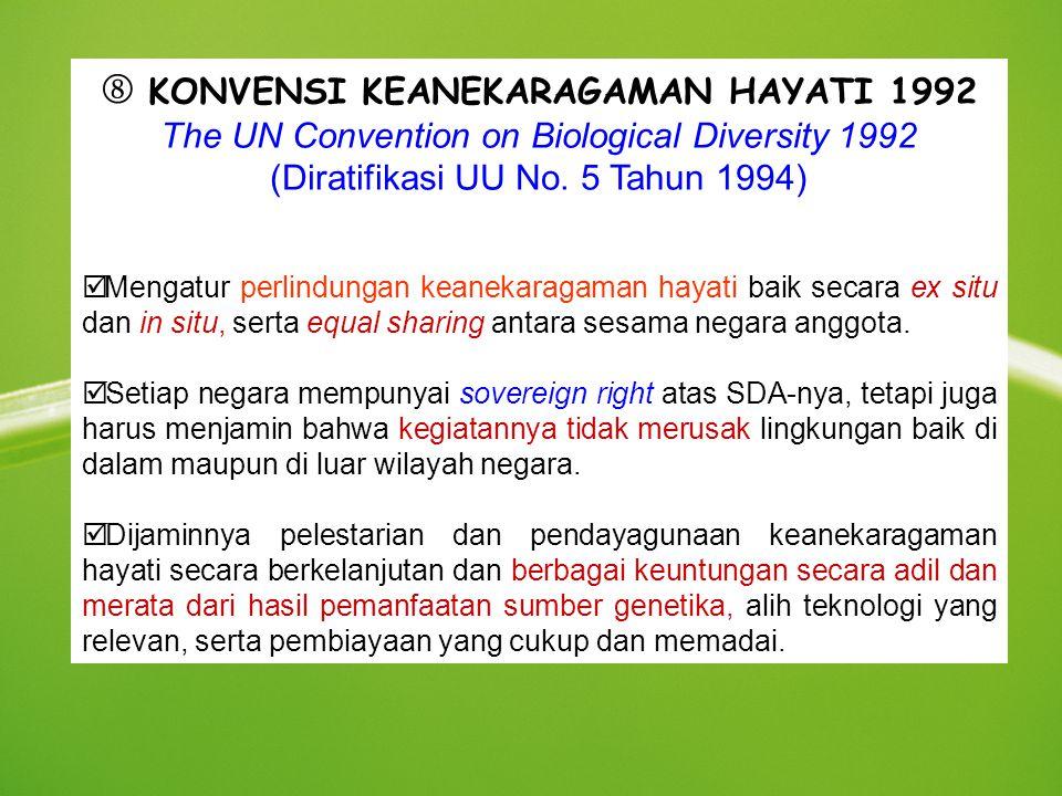  KONVENSI KEANEKARAGAMAN HAYATI 1992 The UN Convention on Biological Diversity 1992 (Diratifikasi UU No. 5 Tahun 1994) þ Mengatur perlindungan keanek