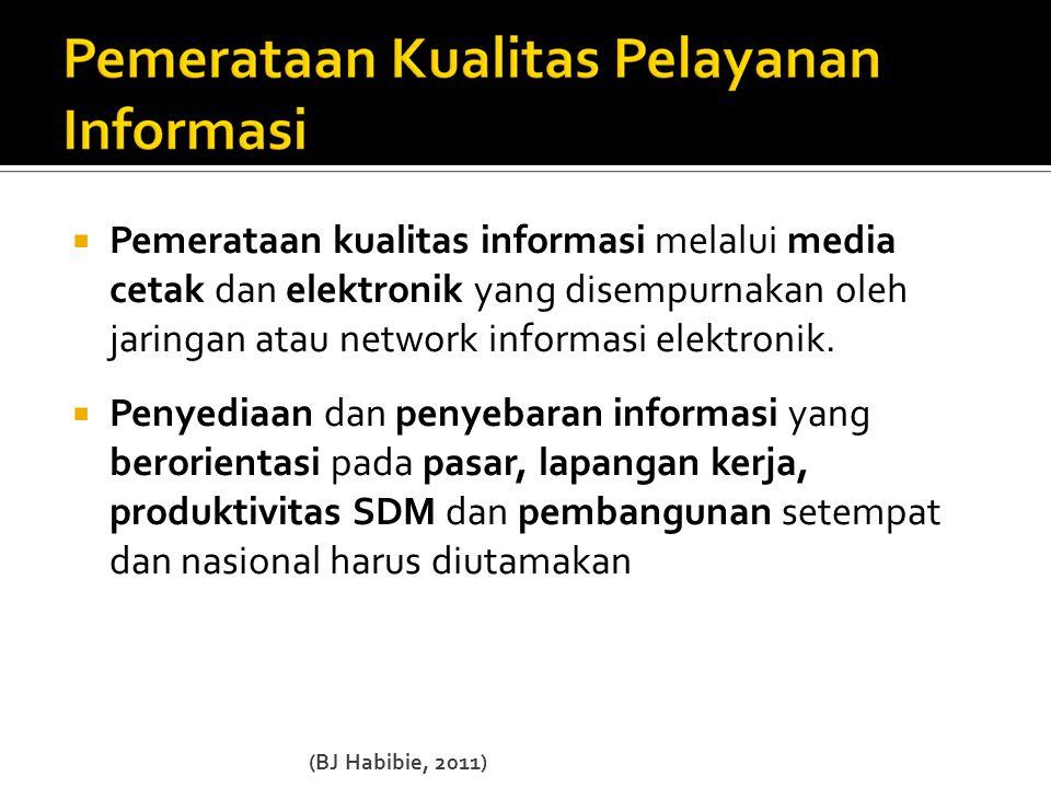  Pemerataan kualitas informasi melalui media cetak dan elektronik yang disempurnakan oleh jaringan atau network informasi elektronik.  Penyediaan da
