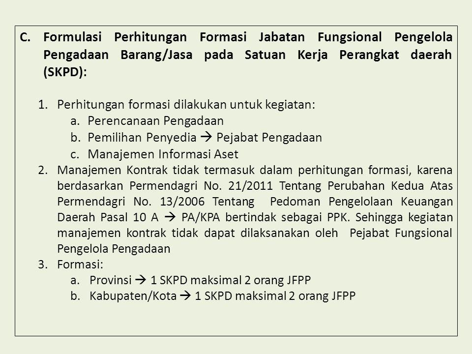 C.Formulasi Perhitungan Formasi Jabatan Fungsional Pengelola Pengadaan Barang/Jasa pada Satuan Kerja Perangkat daerah (SKPD): 1.Perhitungan formasi di