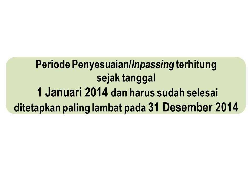 Periode Penyesuaian/ Inpassing terhitung sejak tanggal 1 Januari 2014 dan harus sudah selesai ditetapkan paling lambat pada 31 Desember 2014