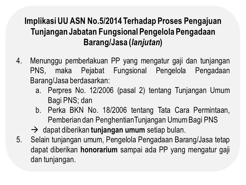 Implikasi UU ASN No.5/2014 Terhadap Proses Pengajuan Tunjangan Jabatan Fungsional Pengelola Pengadaan Barang/Jasa ( lanjutan ) 4.Menunggu pemberlakuan