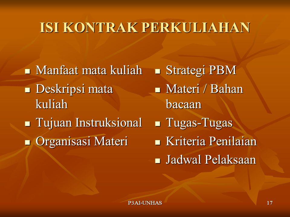 P3AI-UNHAS 16 KONTRAK PERKULIAHAN Pengertian : Rancangan PBM yang disepakati mahasiswa dan dosen Kontrak Belajar : individual (tailor-made) Kontrak Pe