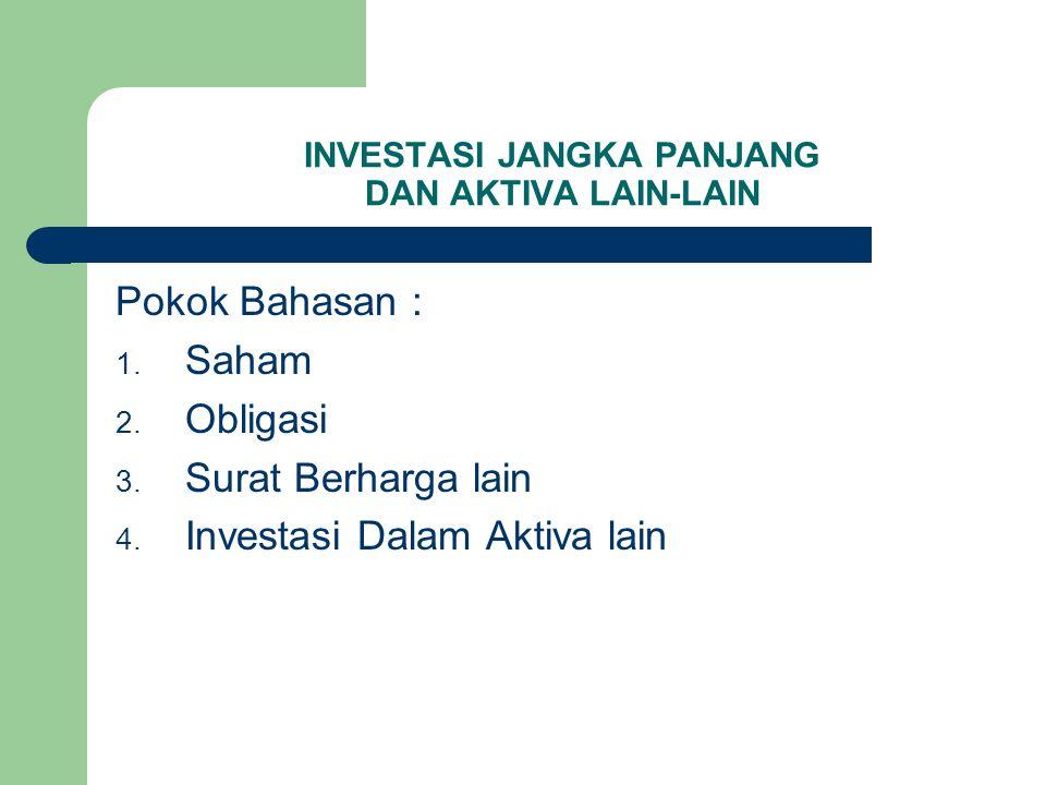 INVESTASI JANGKA PANJANG DAN AKTIVA LAIN-LAIN Pokok Bahasan : 1. Saham 2. Obligasi 3. Surat Berharga lain 4. Investasi Dalam Aktiva lain