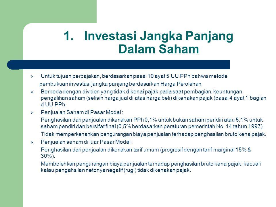 1.Investasi Jangka Panjang Dalam Saham  Untuk tujuan perpajakan, berdasarkan pasal 10 ayat 5 UU PPh bahwa metode pembukuan investasi jangka panjang b