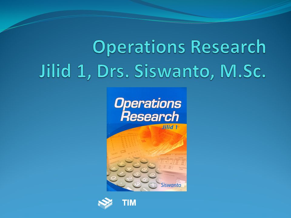 Operations Research Perkembangan teknologi dalam era globalisasi yang begitu cepat dan kompleks, salah satunya Operations Research sebagai salah satu ilmu terapan praktis yang diperlukan dalam penyelesaian suatu permasalahan yang semakin kompleks melalui pendekatan kuantitatif Penerbit Erlangga