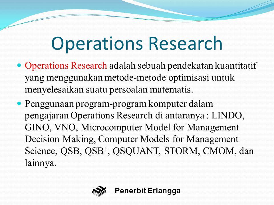 Operations Research Jilid 1 Bagian I : Pemahaman Awal Bagian II : Pemrograman Linear Bagian III : Perluasan Model Pemrograman Linear Jilid 2 Bagian IV : Model-model Khusus Bagian V : Model-model Lanjutan Penerbit Erlangga