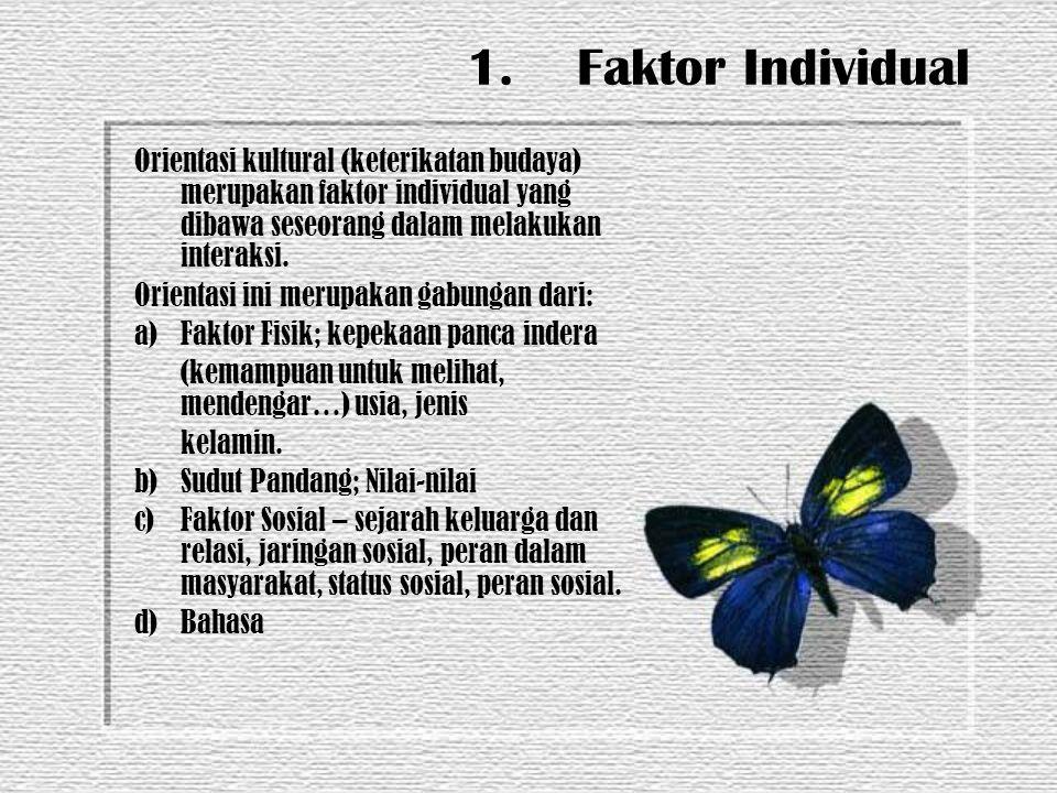 1. Faktor Individual Orientasi kultural (keterikatan budaya) merupakan faktor individual yang dibawa seseorang dalam melakukan interaksi. Orientasi in