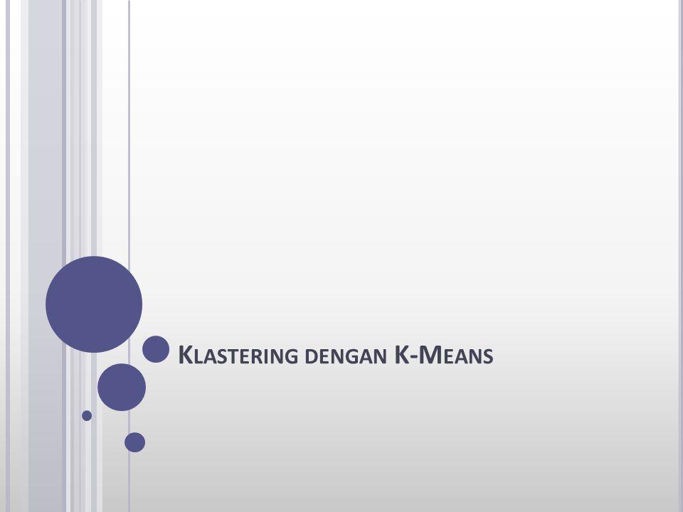 K LASTERING DENGAN K-M EANS