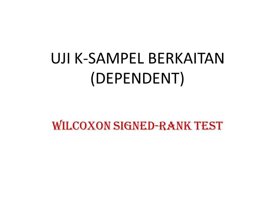 UJI K-SAMPEL BERKAITAN (DEPENDENT) WILCOXON SIGNED-RANK TEST