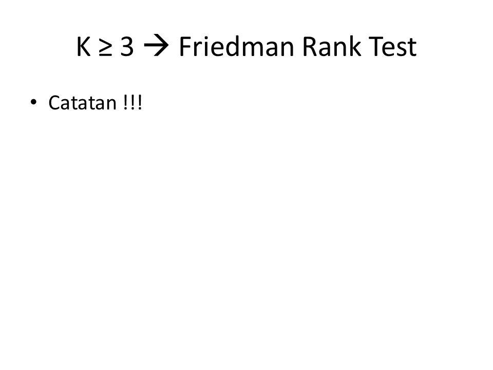 K ≥ 3  Friedman Rank Test Catatan !!!