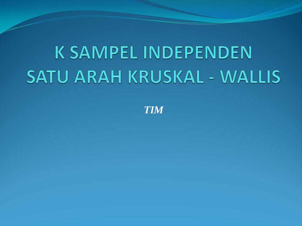 Kegunaan Uji KRUSKAL - WALLIS : Untuk menentukan apakah k sampel yg independen tsb.