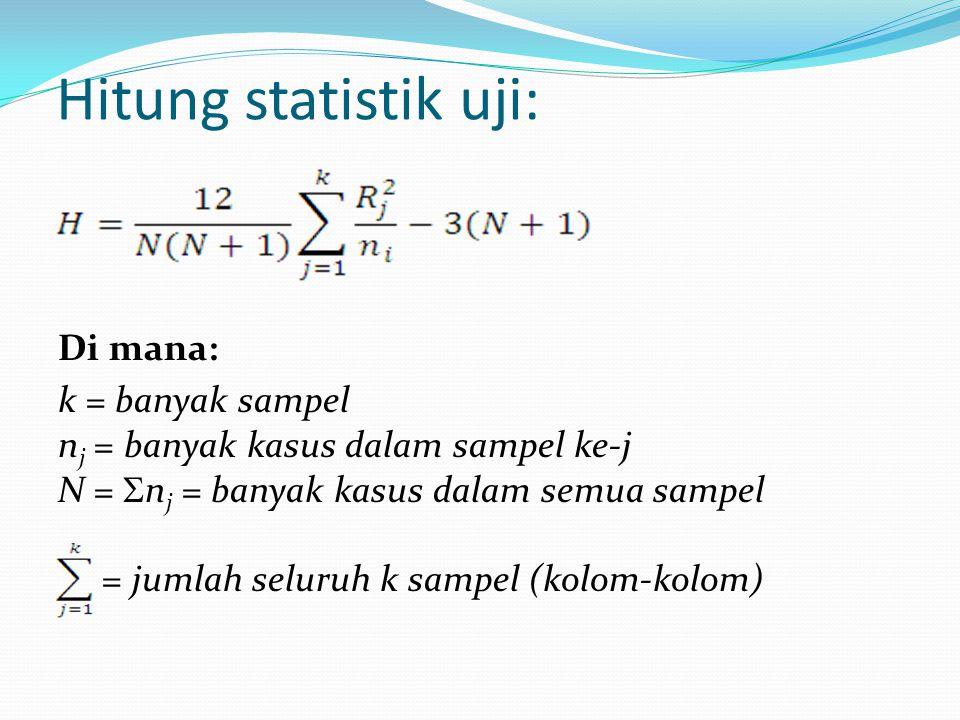 Hitung statistik uji: Di mana: k = banyak sampel n j = banyak kasus dalam sampel ke-j N =  n j = banyak kasus dalam semua sampel = jumlah seluruh k s