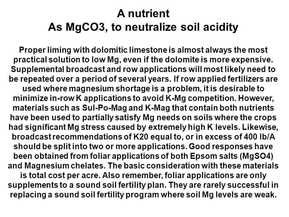 Using Magnesium in a Fertility Program Soil testing is the first step in determining a need. If the analysis shows a need and a supplemental applicati