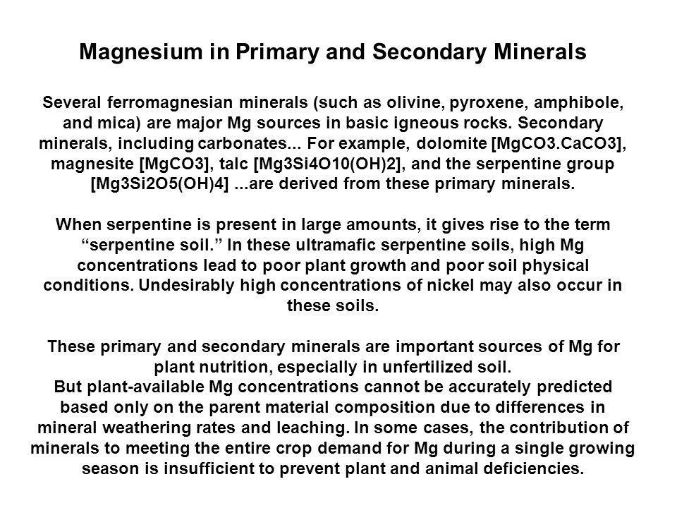Soil and Fertilizer Magnesium Magnesium is a common constituent in many minerals, comprising 2% of the Earth's crust.