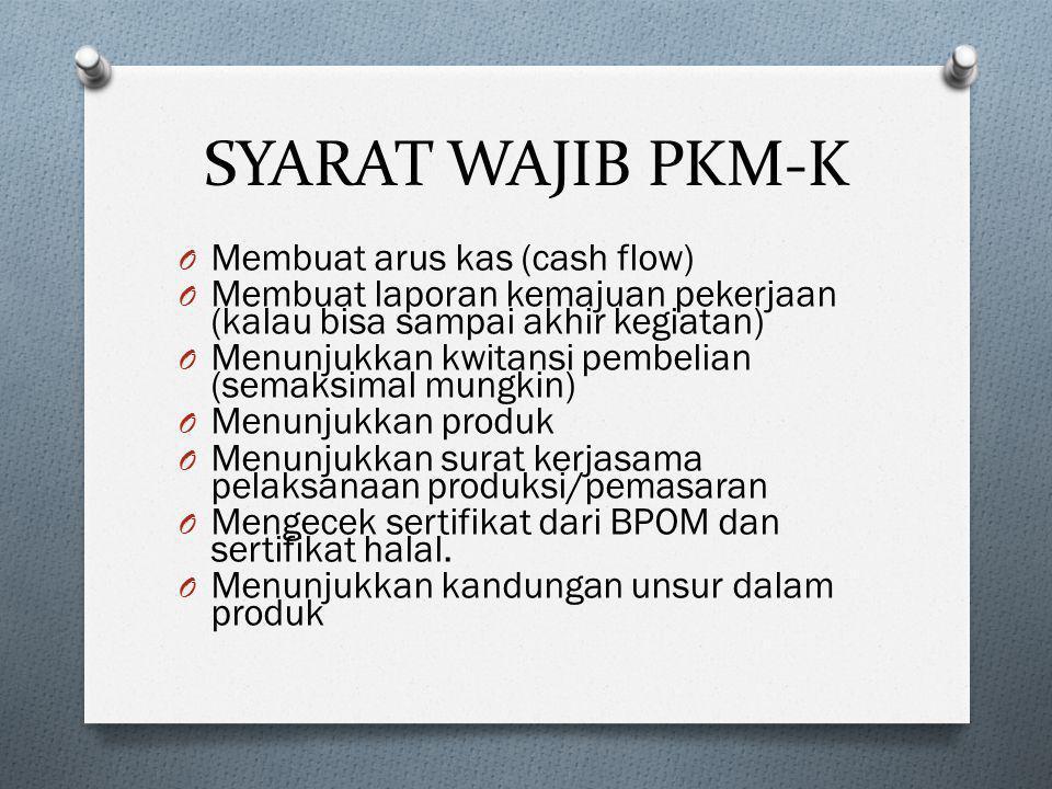 SYARAT WAJIB PKM-K O Membuat arus kas (cash flow) O Membuat laporan kemajuan pekerjaan (kalau bisa sampai akhir kegiatan) O Menunjukkan kwitansi pembe