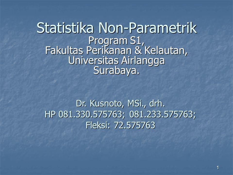 1 Statistika Non-Parametrik Program S1, Fakultas Perikanan & Kelautan, Universitas Airlangga Surabaya.