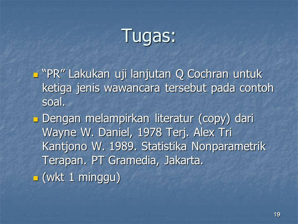 19 Tugas: PR Lakukan uji lanjutan Q Cochran untuk ketiga jenis wawancara tersebut pada contoh soal.
