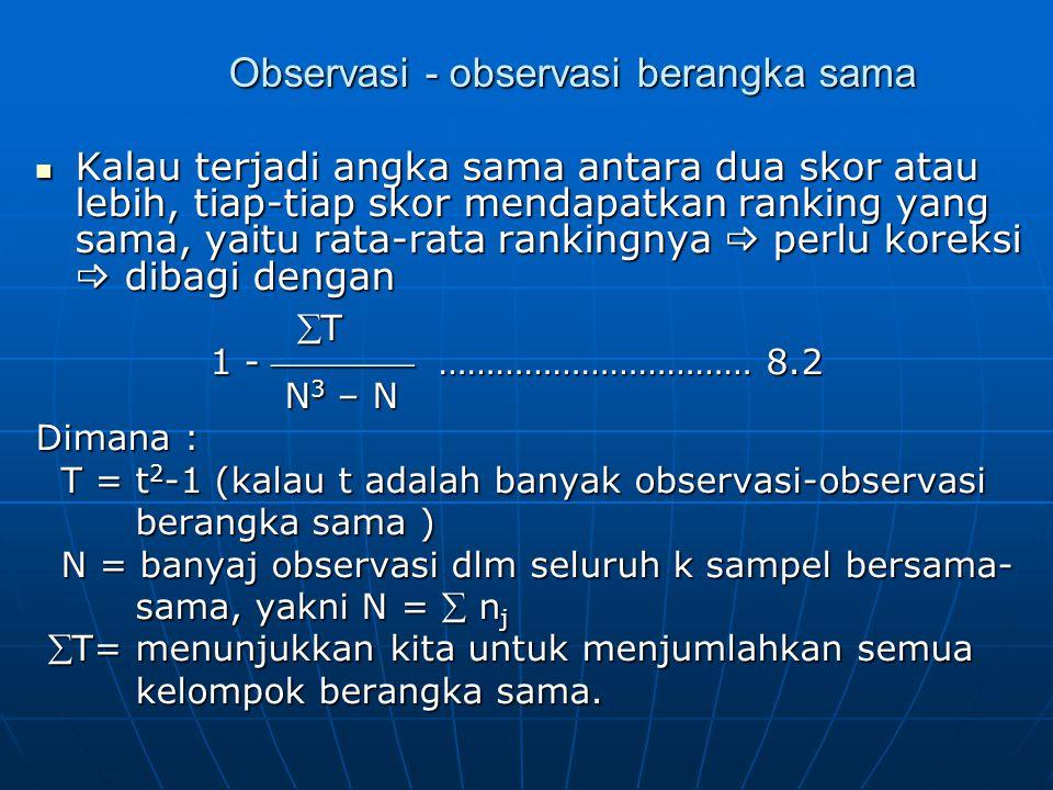 Observasi - observasi berangka sama Kalau terjadi angka sama antara dua skor atau lebih, tiap-tiap skor mendapatkan ranking yang sama, yaitu rata-rata