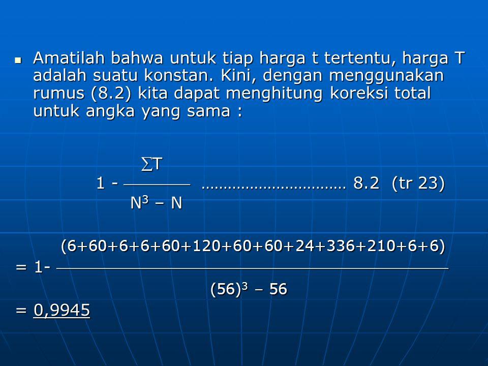 Amatilah bahwa untuk tiap harga t tertentu, harga T adalah suatu konstan. Kini, dengan menggunakan rumus (8.2) kita dapat menghitung koreksi total unt