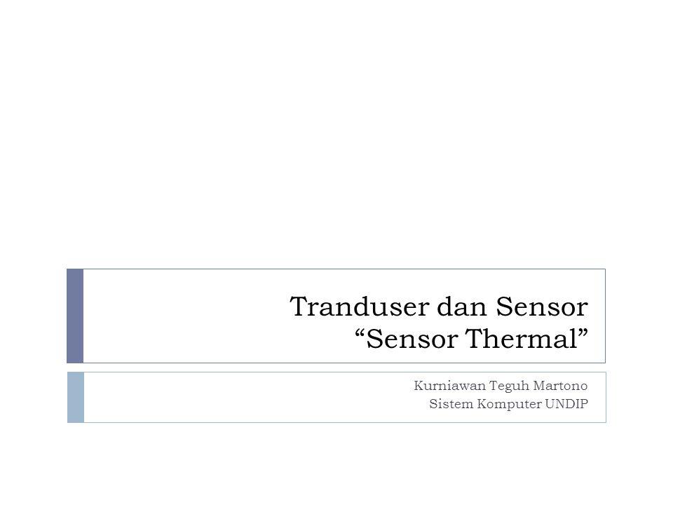 """Tranduser dan Sensor """"Sensor Thermal"""" Kurniawan Teguh Martono Sistem Komputer UNDIP"""