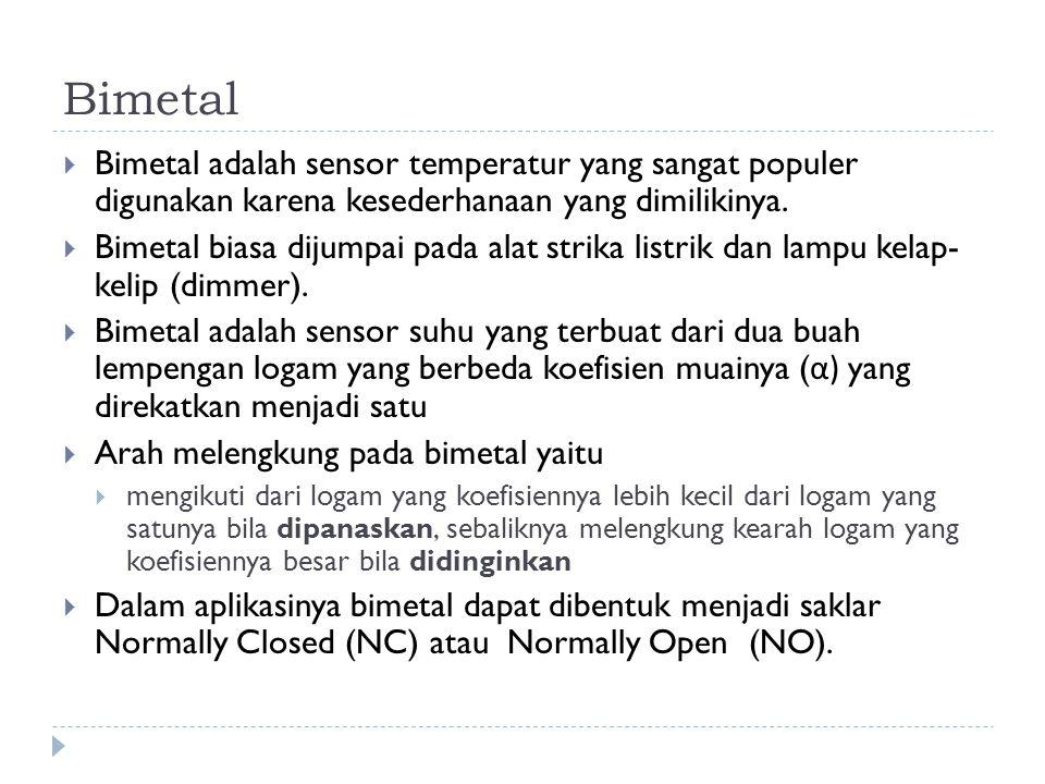 Bimetal  Bimetal adalah sensor temperatur yang sangat populer digunakan karena kesederhanaan yang dimilikinya.  Bimetal biasa dijumpai pada alat str