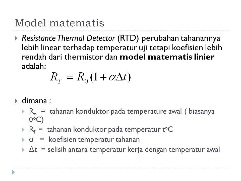 Model matematis  Resistance Thermal Detector (RTD) perubahan tahanannya lebih linear terhadap temperatur uji tetapi koefisien lebih rendah dari therm