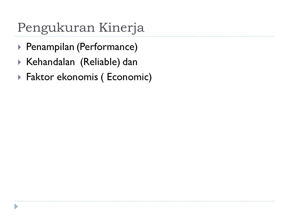 Pengukuran Kinerja  Penampilan (Performance)  Kehandalan (Reliable) dan  Faktor ekonomis ( Economic)