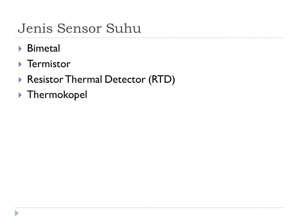 Jenis Sensor Suhu  Bimetal  Termistor  Resistor Thermal Detector (RTD)  Thermokopel