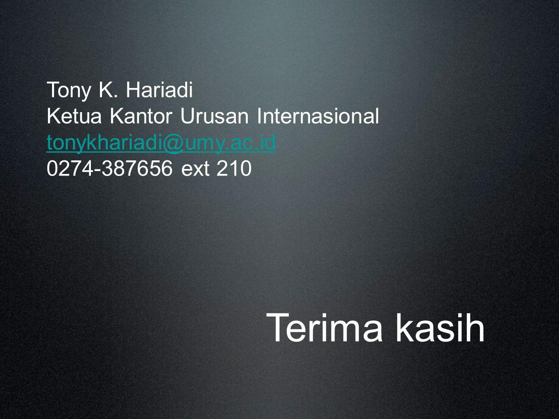 Terima kasih Tony K. Hariadi Ketua Kantor Urusan Internasional tonykhariadi@umy.ac.id 0274-387656 ext 210