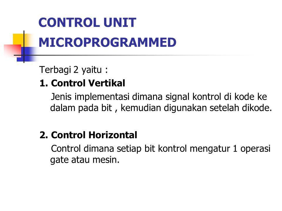 CONTROL UNIT MICROPROGRAMMED Terbagi 2 yaitu : 1.