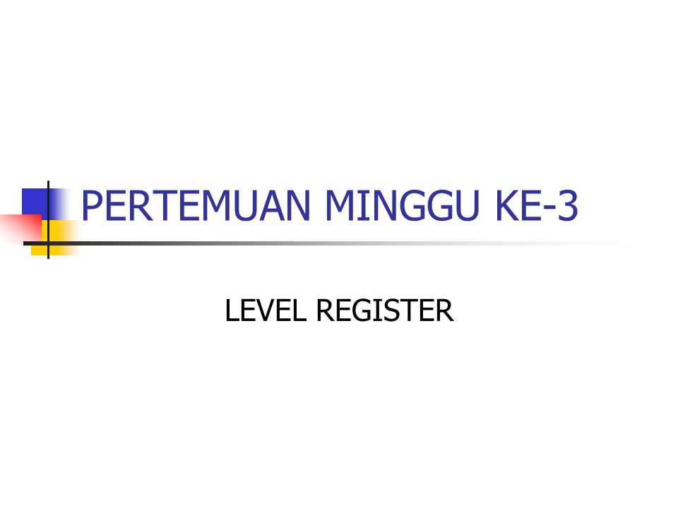 PERTEMUAN MINGGU KE-3 LEVEL REGISTER