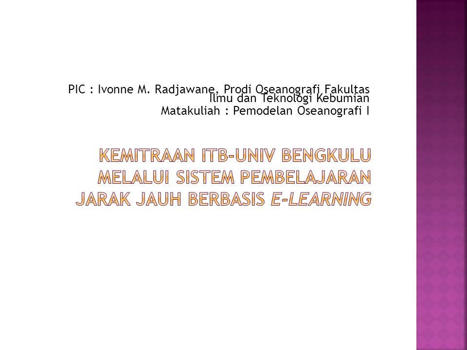 PIC : Ivonne M. Radjawane, Prodi Oseanografi Fakultas Ilmu dan Teknologi Kebumian Matakuliah : Pemodelan Oseanografi I