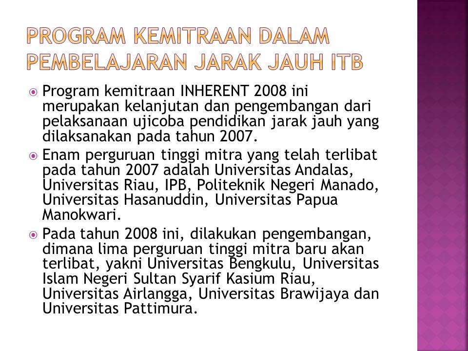  Program kemitraan INHERENT 2008 ini merupakan kelanjutan dan pengembangan dari pelaksanaan ujicoba pendidikan jarak jauh yang dilaksanakan pada tahun 2007.