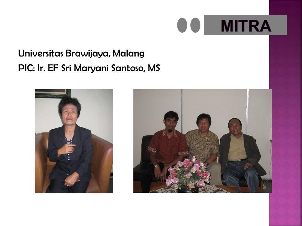 Universitas Brawijaya, Malang PIC: Ir. EF Sri Maryani Santoso, MS